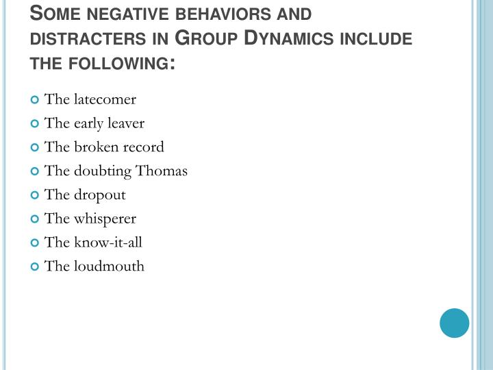 Some negative behaviors and distracters in Group Dynamics include the following: