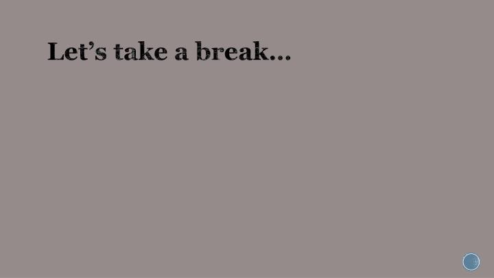 Let's take a break…
