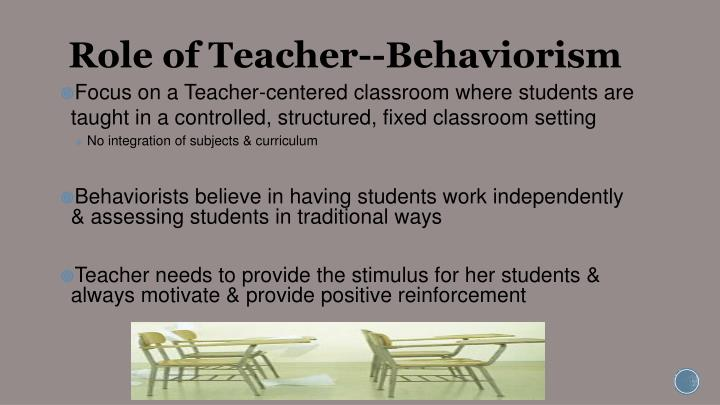 Role of Teacher--Behaviorism