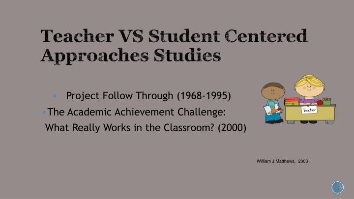 Teacher VS Student Centered Approaches Studies