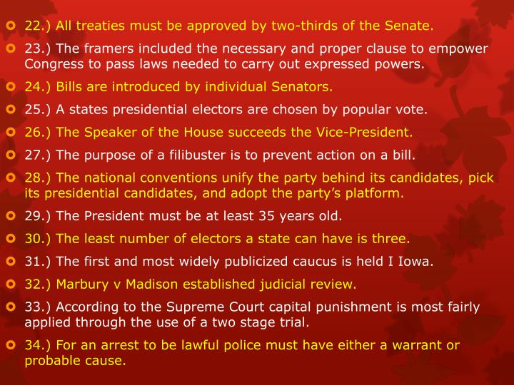 22.) All treaties must be approved by two-thirds of the Senate.