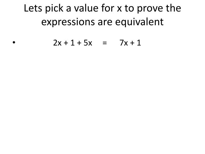 Lets pick a value for x to prove the expressions are equivalent