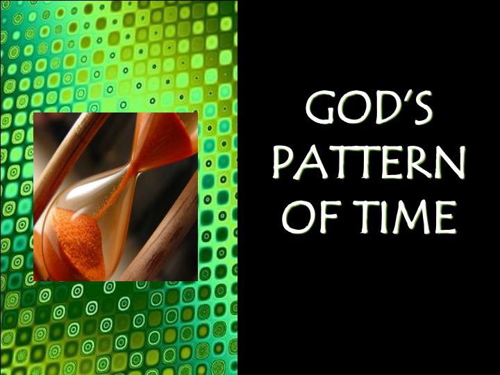 GOD'S PATTERN OF TIME