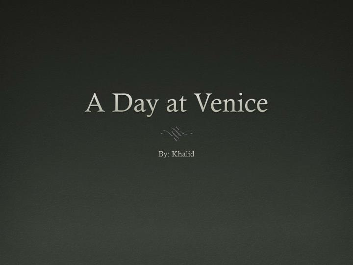 A Day at Venice