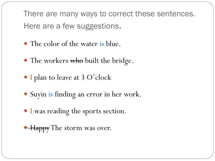 There are many ways to correct these sentences. Here are a few suggestions
