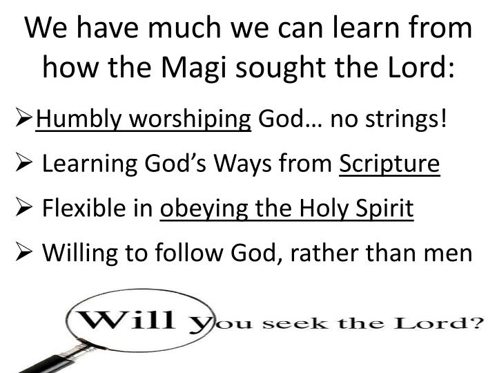 We have much we can learn from how the Magi sought the Lord: