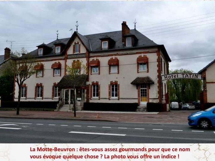 La Motte-Beuvron : êtes-vous assez gourmands pour que ce nom vous évoque quelque chose ? La photo vous offre un indice !