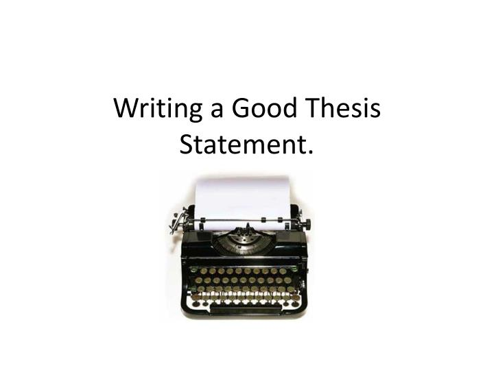 a good thesis is Getting an a on an english paper jack lynch, rutgers university – newark the thesis a good thesis is: argumentative it makes a case that's the biggest difference.