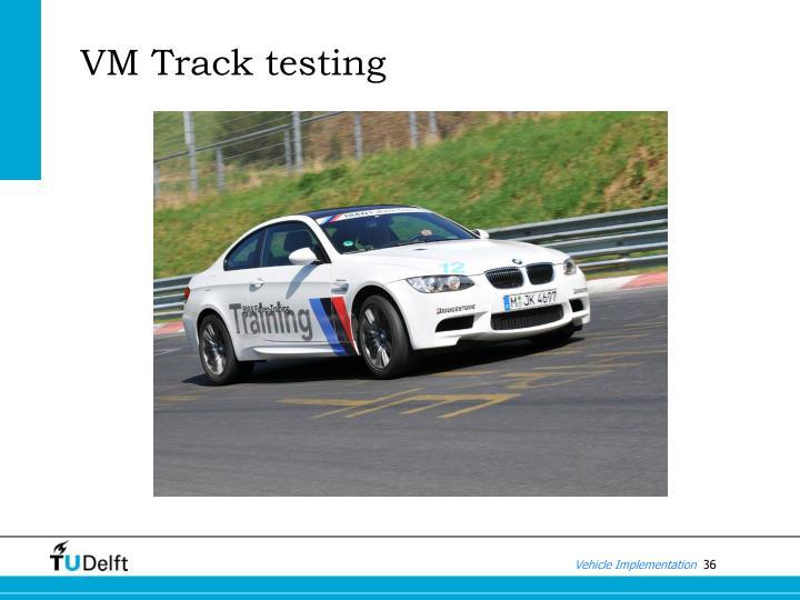 VM Track testing