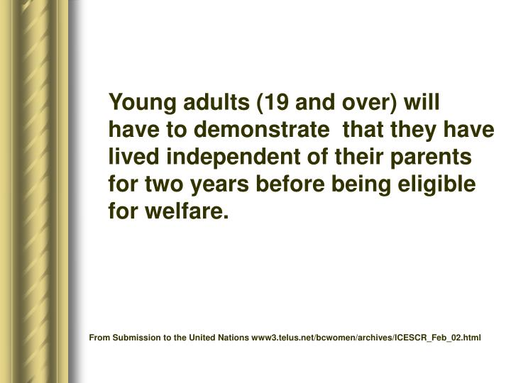 Young adults (19 and over) will have to demonstrate  that they have lived independent of their parents for two years before being eligible for welfare.