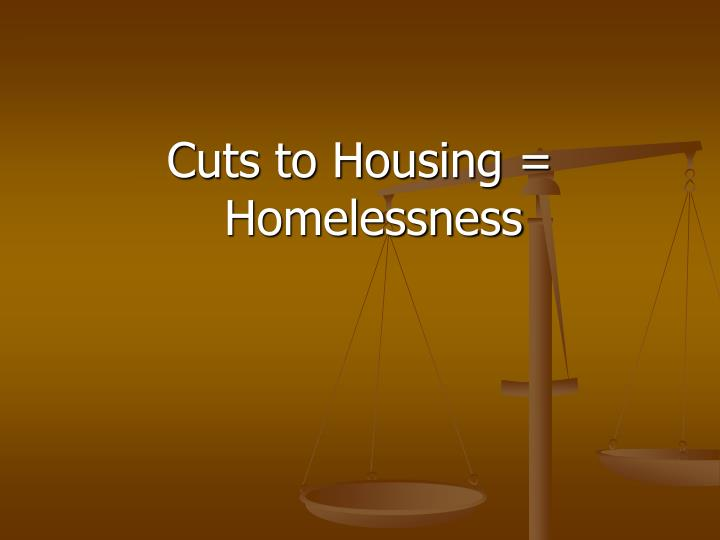 Cuts to Housing = Homelessness