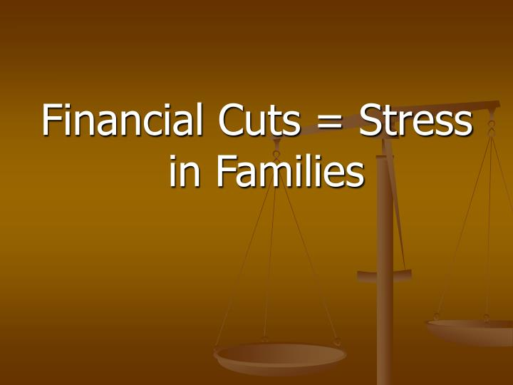 Financial Cuts = Stress in Families
