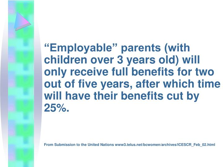 """Employable"" parents (with children over 3 years old) will only receive full benefits for two out of five years, after which time will have their benefits cut by 25%."