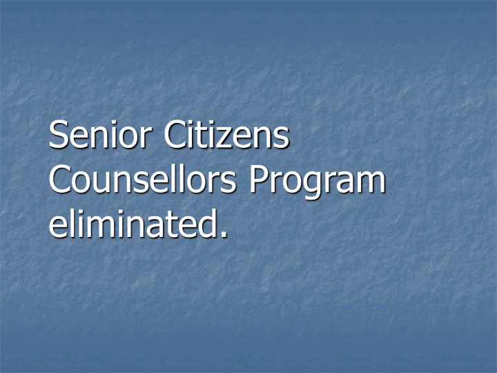 Senior Citizens Counsellors Program eliminated.