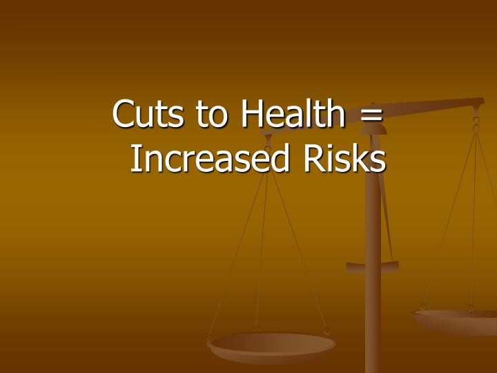 Cuts to Health = Increased Risks