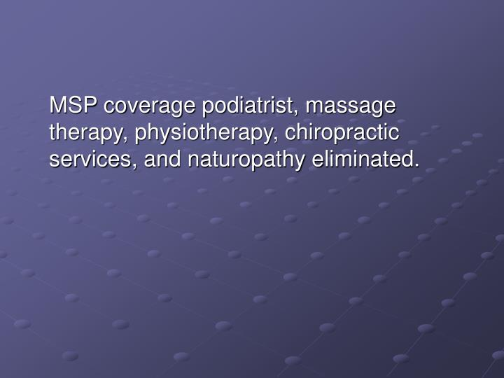 MSP coverage podiatrist, massage therapy, physiotherapy, chiropractic services, and naturopathy eliminated.