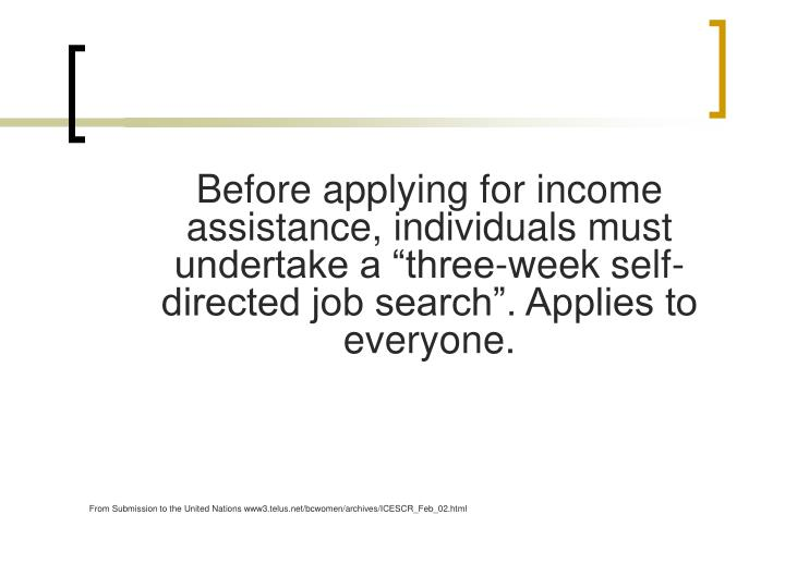 "Before applying for income assistance, individuals must undertake a ""three-week self-directed job search"". Applies to everyone."