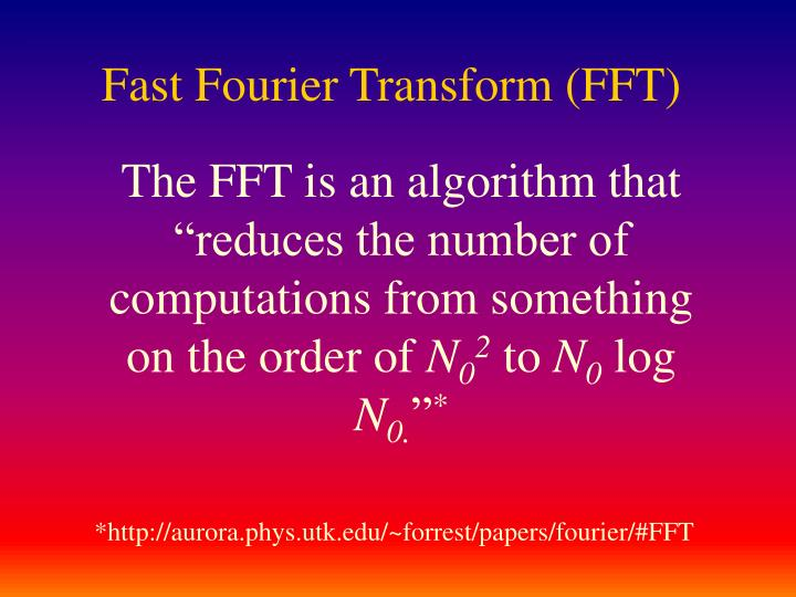"The FFT is an algorithm that ""reduces the number of computations from something on the order of"