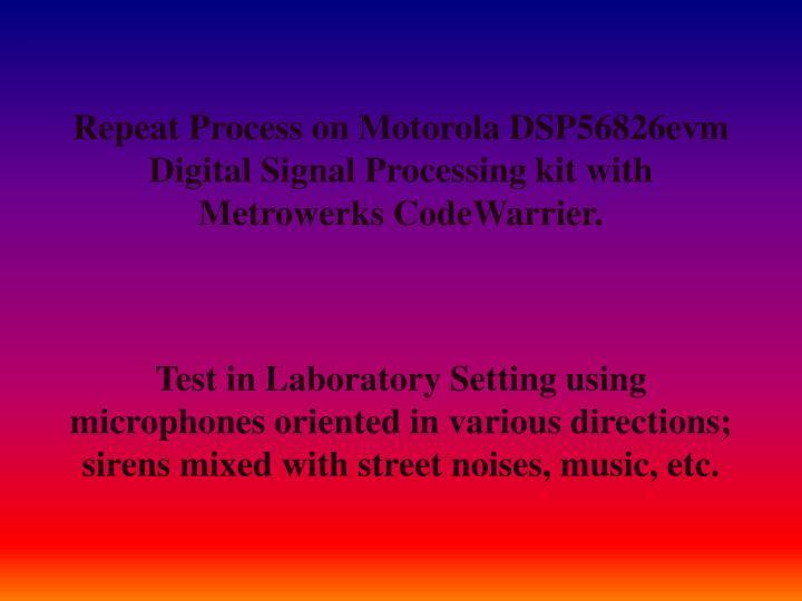 Repeat Process on Motorola DSP56826evm Digital Signal Processing kit with Metrowerks CodeWarrier.
