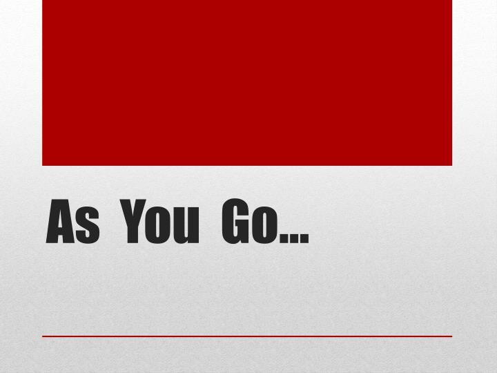 As  You  Go…