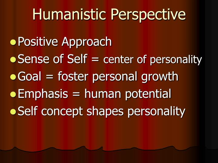 humanistic personality Humanistic and existential personality theories many theorists have dedicated their lives trying to figure out how the personality of a person is shaped while the theories presented have brought up interesting and valid points on what causes personality, there are others that have taken a different approach to its study.