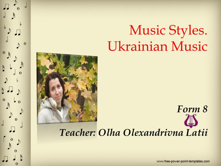 Music styles ukrainian music form 8 teacher olha olexandrivna latii