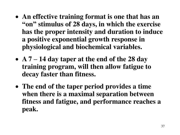 "An effective training format is one that has an ""on"" stimulus of 28 days, in which the exercise has the proper intensity and duration to induce a positive exponential growth response in physiological and biochemical variables."