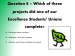 question 8 which of these projects did one of our excellence students unions complete