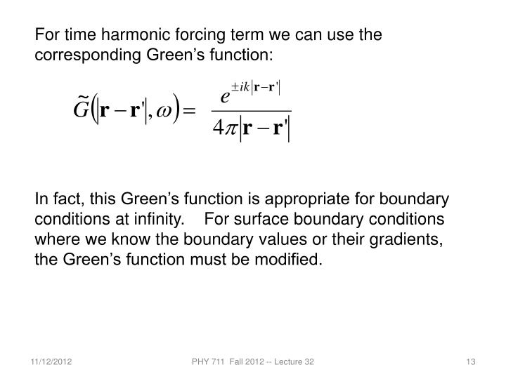 For time harmonic forcing term we can use the corresponding Green's function: