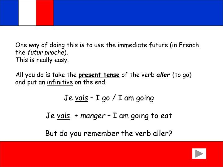 One way of doing this is to use the immediate future (in French the
