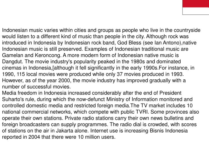 Indonesian music varies within cities and groups as people who live in the countryside would listen ...