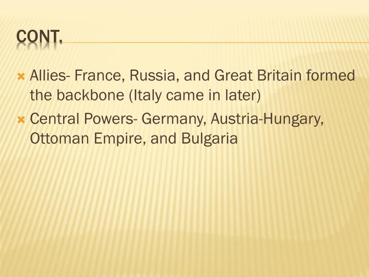 Allies- France, Russia, and Great Britain formed the backbone (Italy came in later)