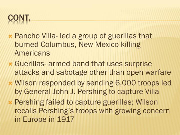 Pancho Villa- led a group of guerillas that burned Columbus, New Mexico killing Americans