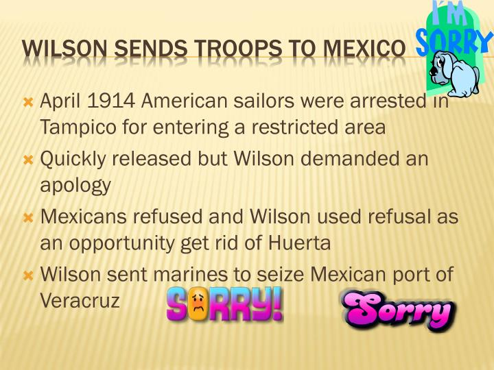 April 1914 American sailors were arrested in Tampico for entering a restricted area