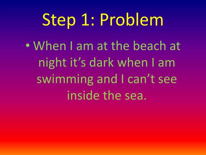 Step 1: Problem
