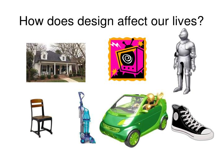 How does design affect our lives?