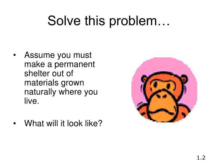 Solve this problem…