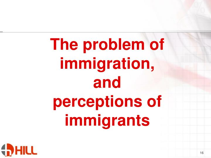 The problem of immigration,