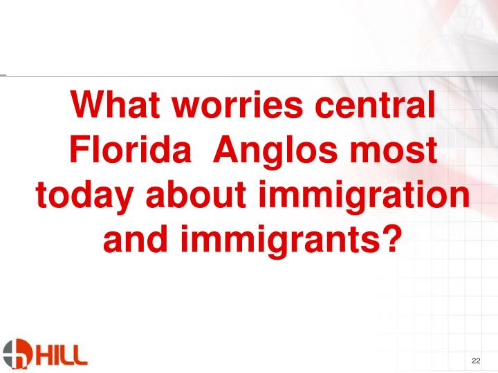 What worries central Florida  Anglos most today about immigration