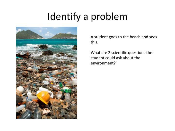 Identify a problem