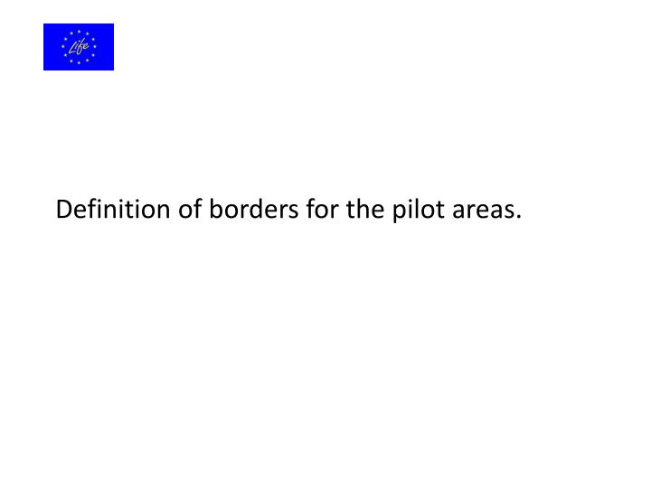 Definition of borders for the pilot areas.
