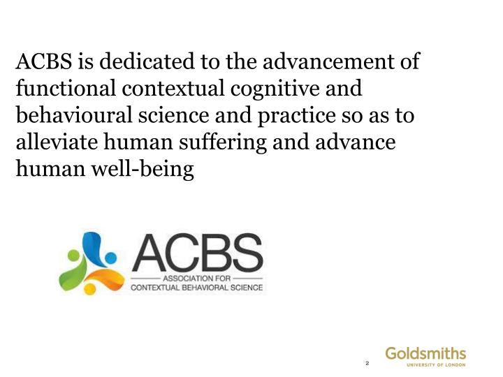 ACBS is dedicated to the advancement of functional contextual cognitive and
