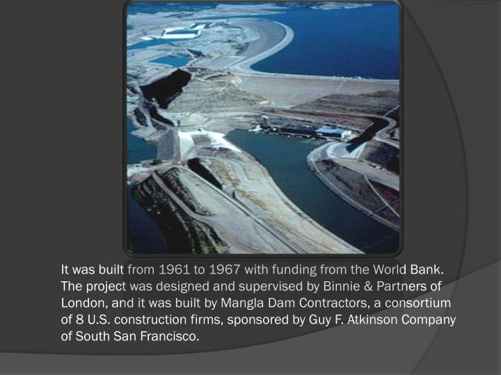 It was built from 1961 to 1967 with funding from the World Bank. The project was designed and superv...