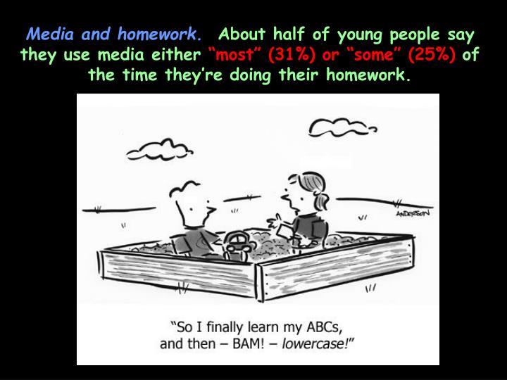 Media and homework.