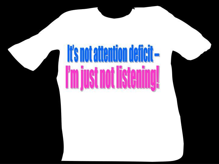 It's not attention deficit –