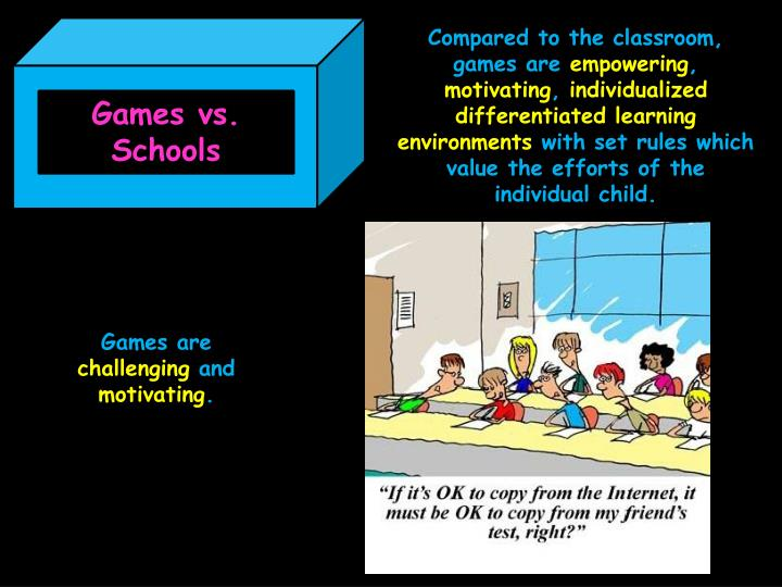 Compared to the classroom, games