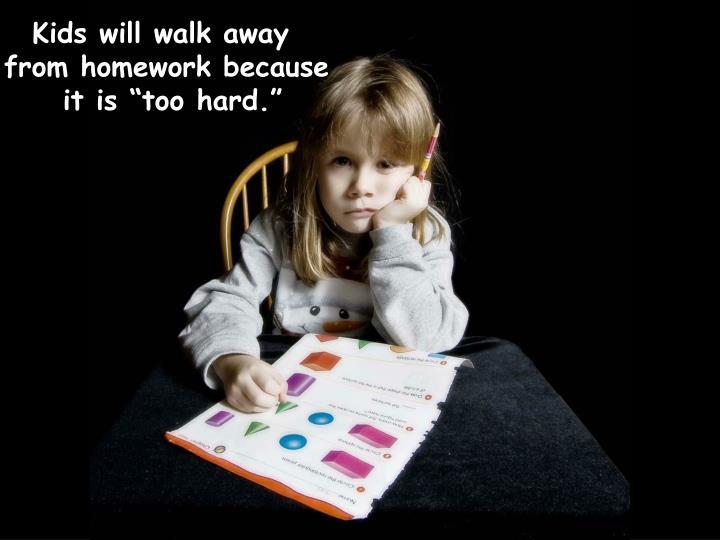 Kids will walk away