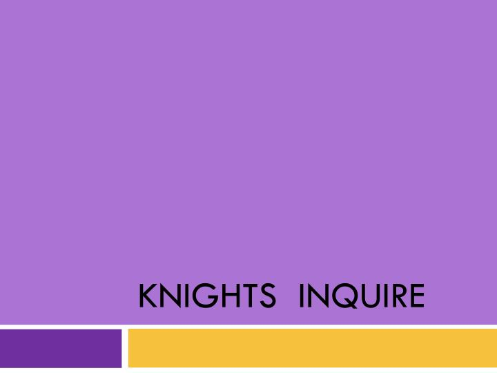 Knights inquire