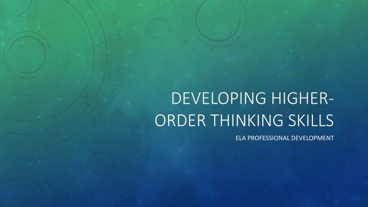 Developing higher order thinking skills