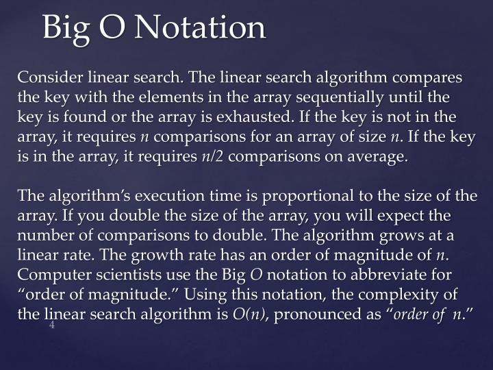Consider linear search. The linear search algorithm compares the key with the elements in the array sequentially until the key is found or the array is exhausted. If the key is not in the array, it requires